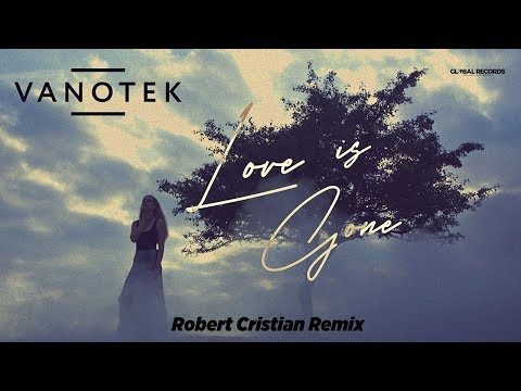 Vanotek - Love is Gone | Robert Cristian Official Remix
