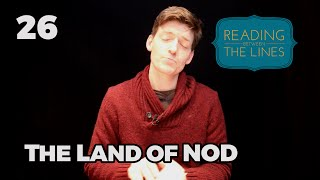 Reading Between the Lines 26 - The Land of Nod