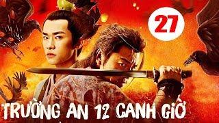 Trường An 12 Canh Giờ - Tập 27 | Phim Cổ Trang Trung Quốc Mới Hay Nhất 2020 - Thuyết Minh