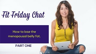 How to Lose The Menopausal Belly Fat - Pt 1