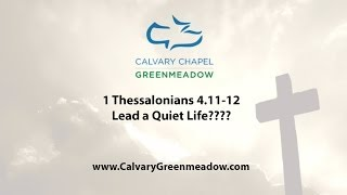1 Thessalonians 4. 11-12 Lead a quiet Life???