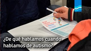 ¿De qué hablamos cuando hablamos de autismo?