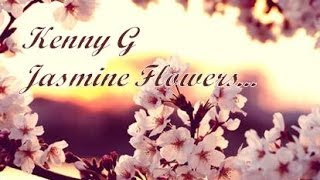 Kenny G - Jasmine Flower