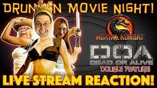 DRUNKEN MOVIE NIGHT! Mortal Kombat / DOA: Dead or Alive - LIVE STREAM REACTION!