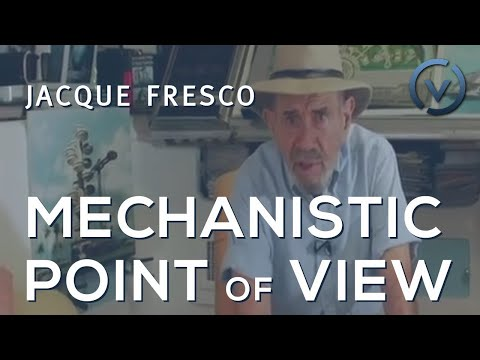 Jacque Fresco - The Mechanistic Point of View