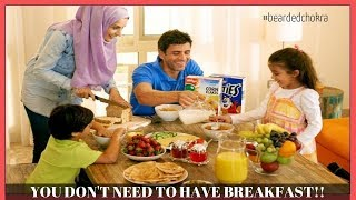 Breakfast Is A Myth | Bearded Chokra