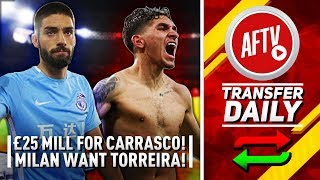 £25m To Get Carrasco Done & Milan Want Torreira!   AFTV Transfer Daily