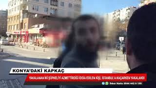 Konya'daki kapkaç olayının azmettiricisi kaçarken yakalandı