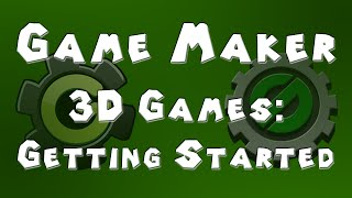 Game Maker Tutorial - 3D Games - Part 1 - Getting Started