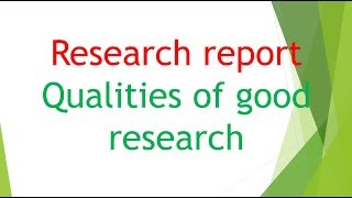 Research report /Qualities of good research