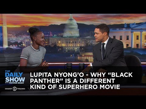 ", title : 'Lupita Nyong'o - Why ""Black Panther"" Is a Different Kind of Superhero Movie: The Daily Show'"
