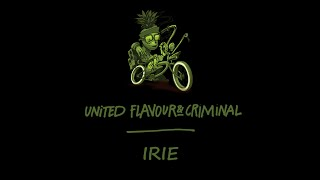 United Flavour & Criminal - Irie (audio version)