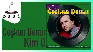 Coşkun Demir / Kim O