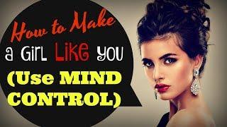 How To Make A Girl Like You (Use ❖MIND CONTROL❖)