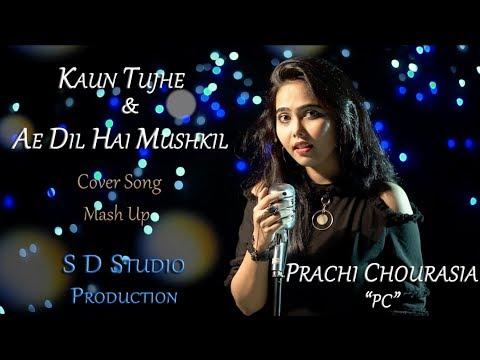 KAUN TUJHE & AE DIL HAI MUSHKIL COVER BY PRACHI CHOURASIA