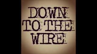 Down To The Wire - Flower in Dirt (Unplugged)