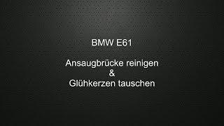 BMW E60 E61 Ansaugbrücke reinigen und Glühkerzen tauschen