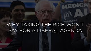 Why Taxing the Rich Won't Pay for a Liberal Agenda