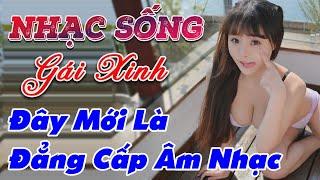 nhac-song-remix-gai-xinh-lk-nhac-song-tru-tinh-remix-day-moi-la-dang-cap-am-nhac