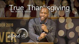 """November 25, 2019 """"True Thanksgiving"""", Rev. Dustin B. Sullivan"""