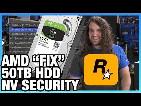 "HW News - Rockstar AMD ""Fix,"" NVIDIA Driver Security, & 50TB HDDs"