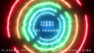 Tamma Tamma Dj Shadow Dubai Remix