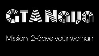 GTA Naija-Mission 3- Save your woman