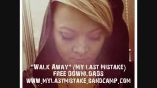 """my last mistake """"walk away"""" (demo)"""