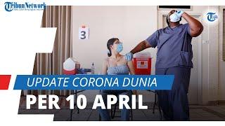 Update Corona Dunia per 10 April 2021: 135,2 Juta Terinfeksi Covid-19, Kasus Meninggal Hampir 3 Juta