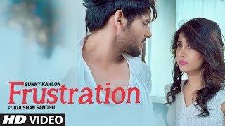 Frustration: Sunny Kahlon Ft Kulshan Sandhu (Full Song)   New Punjabi Songs 2017