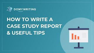 How to Write a Case Study Report & Useful Tips