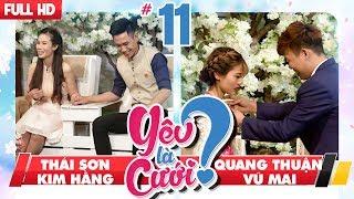 YÊU LÀ CƯỚI?   YLC #11 UNCUT   Thái Sơn - Kim Hằng   Quang Thuận - Vũ Mai   30127 💙