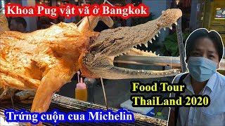 Trứng Cuộn Cua Michelin, Cá Sấu Nướng Khổng Lồ - Khoa Pug Vật Vã Ở Bangkok - Food Tour Thailand 2020