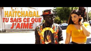 Haïtchagal - Tu sais ce que j'aime (Clip Officiel)