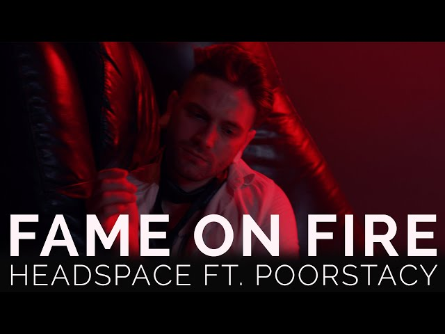 Fame On Fire Headspace Ft Poorstacy Official Music Video