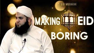 Making Eid boring! By Sheikh Abdul Majid