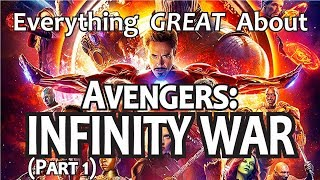 Everything GREAT About Avengers: Infinity War! (Part 1)