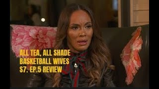 ALL TEA, ALL SHADE | BASKETBALL WIVES | S7. EP.5 REVIEW