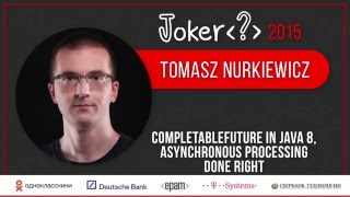 Tomasz Nurkiewicz — CompletableFuture in Java 8, asynchronous processing done right