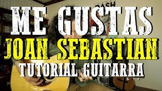 Me Gustas - Joan Sebastian - Tutorial - REQUINTO - Como tocar en Guitarra