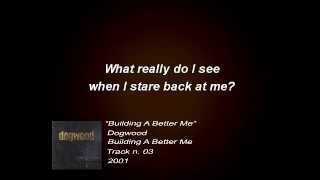 Dogwood - Building A Better Me (Lyrics)