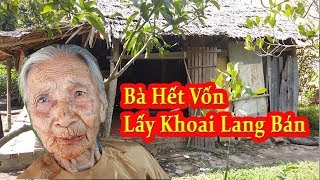 Tặng vốn cho bà cụ 88 tuổi lấy khoai lang bán kiếm tiền xài tết