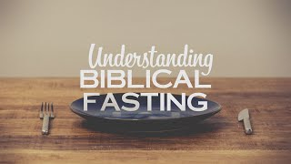 Understanding Biblical Fasting
