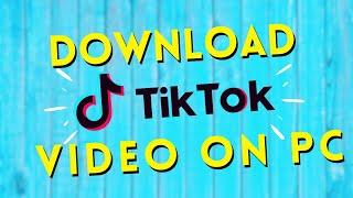 How To Download TikTok video on PC ( TikTok pc )