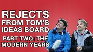 Rejects from Tom's Ideas Board 2: The Modern Years