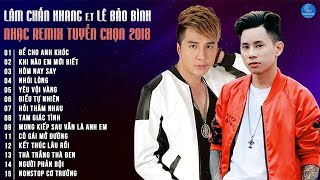 lam-chan-khang-le-bao-binh-remix-2018-lk-nhac-tre-remix-hay-nhat-cua-le-bao-binh-lam-chan-khang