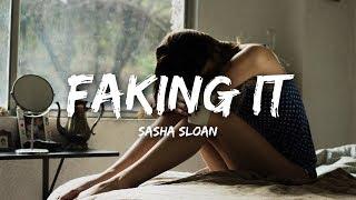 Sasha Sloan   Faking It (Lyrics)