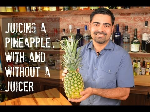 Video Juice a Pineapple -- With or Without a Juicer