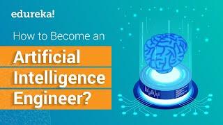 How to become an Artificial Intelligence Engineer | AI Engineer Skills | Python Tutorial | Edureka