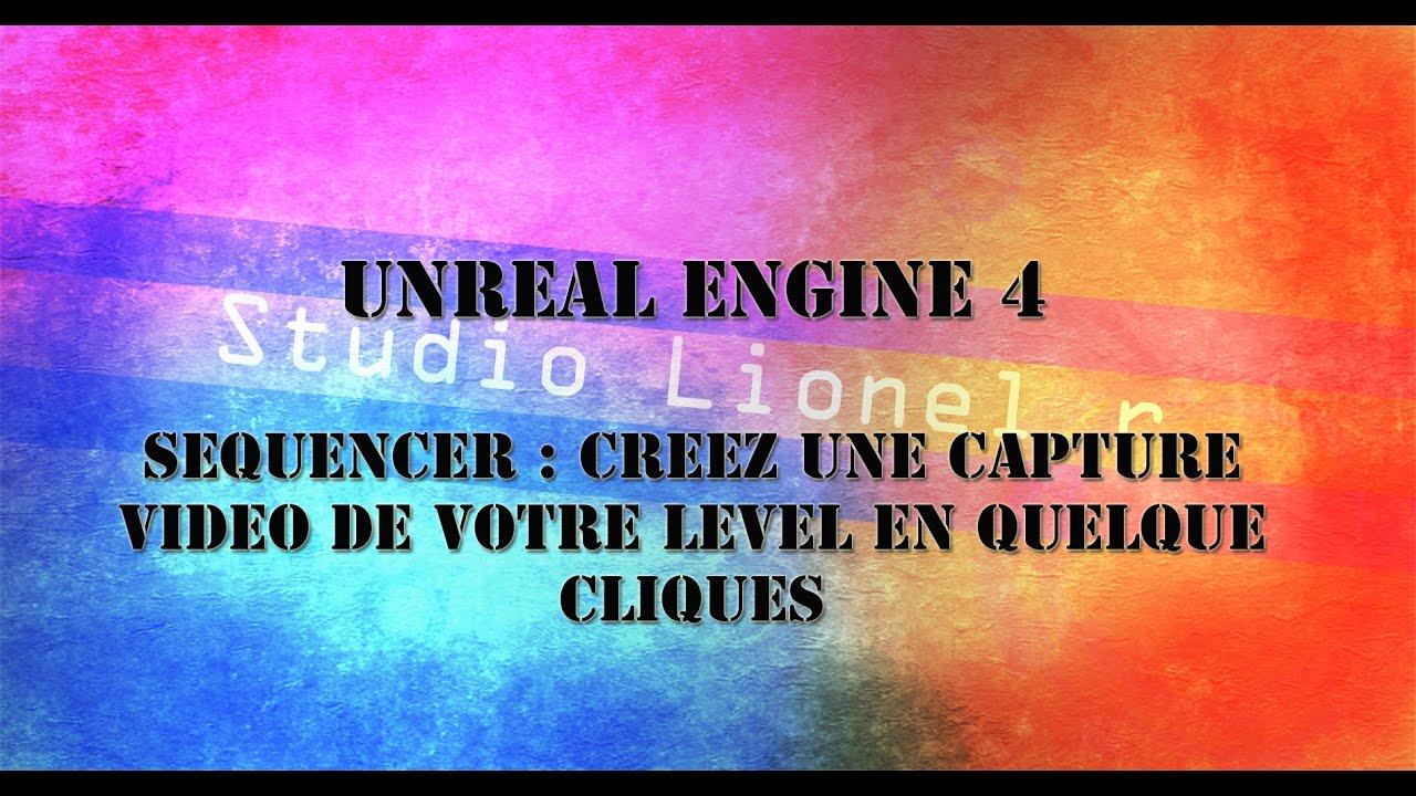 [UE4] tuto unreal engine 4 , Sequencer : creer une capture video de votre level en quelque cliques